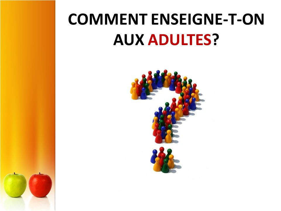 COMMENT ENSEIGNE-T-ON AUX ADULTES?
