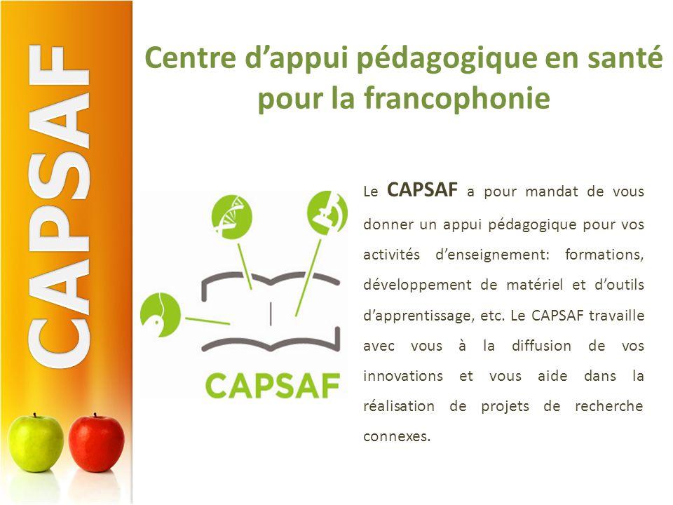Centre dappui pédagogique en santé pour la francophonie Le CAPSAF a pour mandat de vous donner un appui pédagogique pour vos activités denseignement: