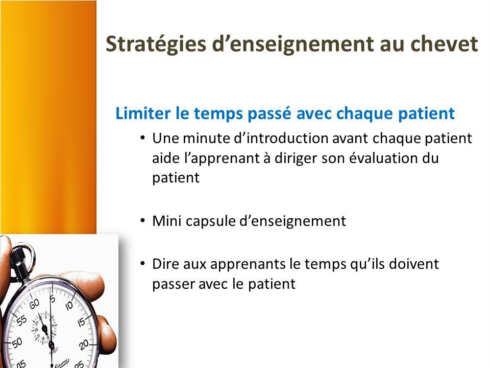 Stratégies denseignement au chevet Limiter le temps passé avec chaque patient Une minute dintroduction avant chaque patient aide lapprenant à diriger