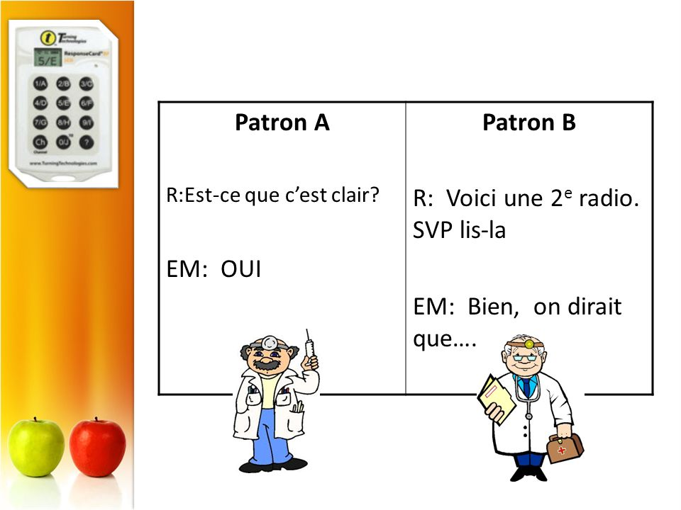 Patron A R:Est-ce que cest clair? EM: OUI Patron B R: Voici une 2 e radio. SVP lis-la EM: Bien, on dirait que….