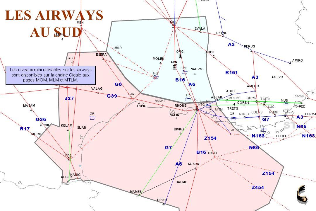 LES AIRWAYS AU SUD J27 A27 G39 G6A6 B16 G7 A6 Z154 Z454 G7 A3 N86 N163 B16 R161 A3 G36 R17 N163 BALMO 4 AMIRO 4 4 4 AGEVU XAMAL Les niveaux mini utilisables sur les airways sont disponibles sur la chaine Cigale aux pages MOM, MLM et MTLM.