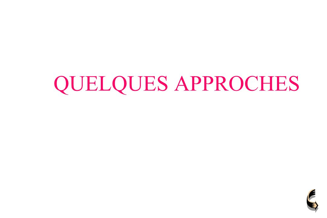 QUELQUES APPROCHES