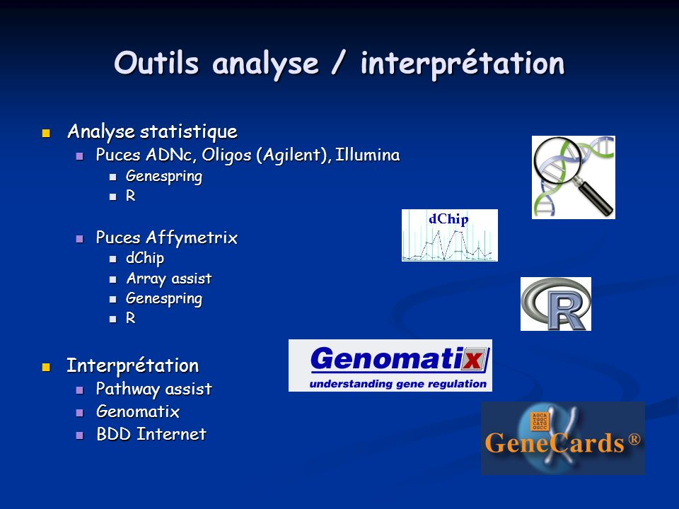 Outils analyse / interprétation Analyse statistique Analyse statistique Puces ADNc, Oligos (Agilent), Illumina Puces ADNc, Oligos (Agilent), Illumina