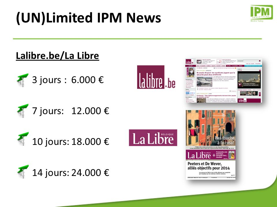 Lalibre.be/La Libre 3 jours : 6.000 7 jours:12.000 10 jours:18.000 14 jours:24.000 (UN)Limited IPM News