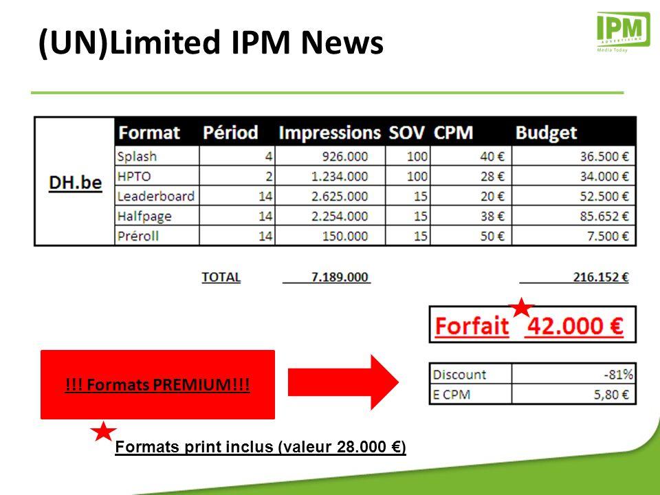 (UN)Limited IPM News !!! Formats PREMIUM!!! Formats print inclus (valeur 28.000 )