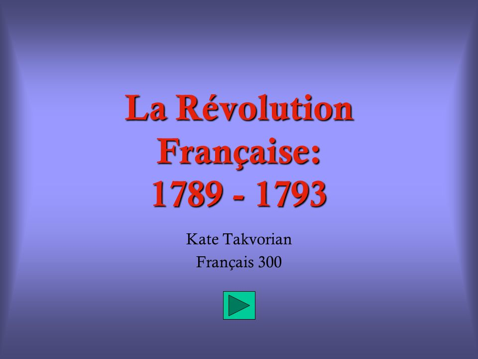 La Révolution Française: 1789 - 1793 Kate Takvorian Français 300