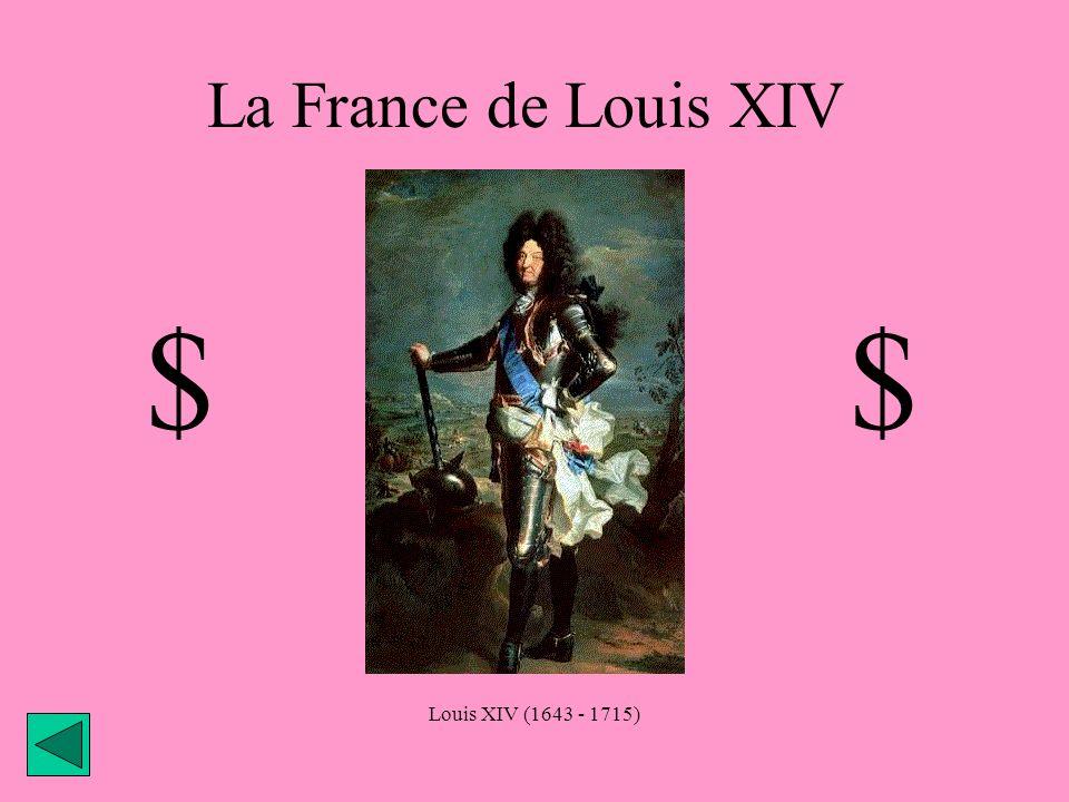 La France de Louis XIV Louis XIV (1643 - 1715) $$