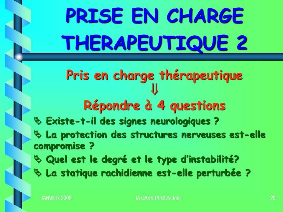 JANVIER 2008IA CASS PERON Joël28 PRISE EN CHARGE THERAPEUTIQUE 2 Pris en charge thérapeutique Répondre à 4 questions Existe-t-il des signes neurologiq