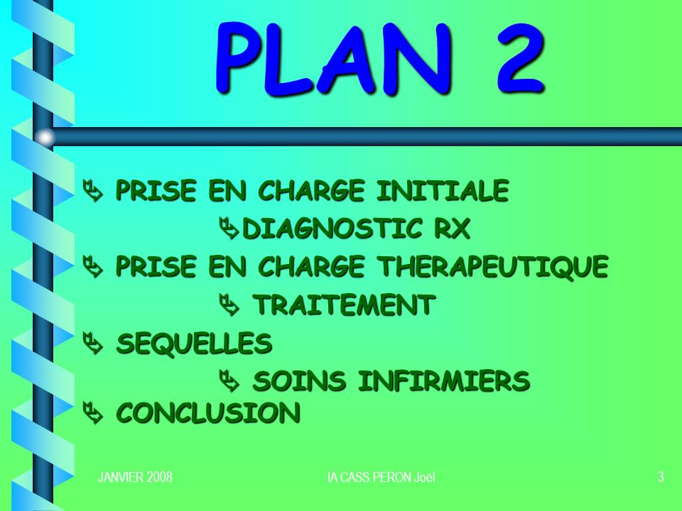 JANVIER 2008IA CASS PERON Joël3 PLAN 2 PRISE EN CHARGE INITIALE PRISE EN CHARGE INITIALE DIAGNOSTIC RX DIAGNOSTIC RX PRISE EN CHARGE THERAPEUTIQUE PRI