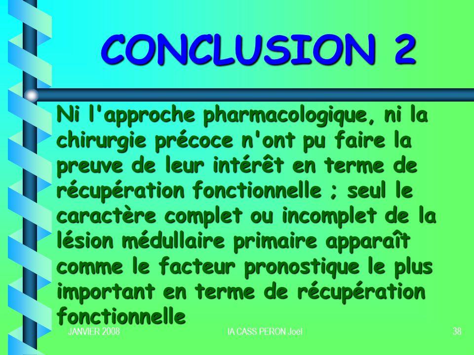 JANVIER 2008IA CASS PERON Joël38 CONCLUSION 2 Ni l'approche pharmacologique, ni la chirurgie précoce n'ont pu faire la preuve de leur intérêt en terme