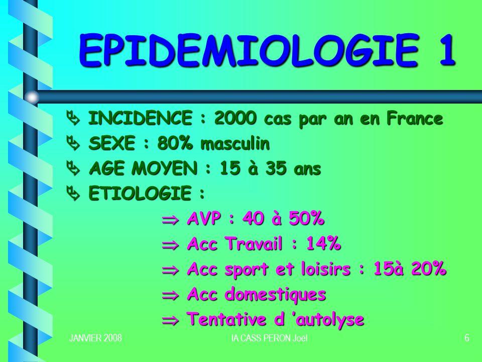 JANVIER 2008IA CASS PERON Joël6 EPIDEMIOLOGIE 1 INCIDENCE : 2000 cas par an en France INCIDENCE : 2000 cas par an en France SEXE : 80% masculin SEXE :
