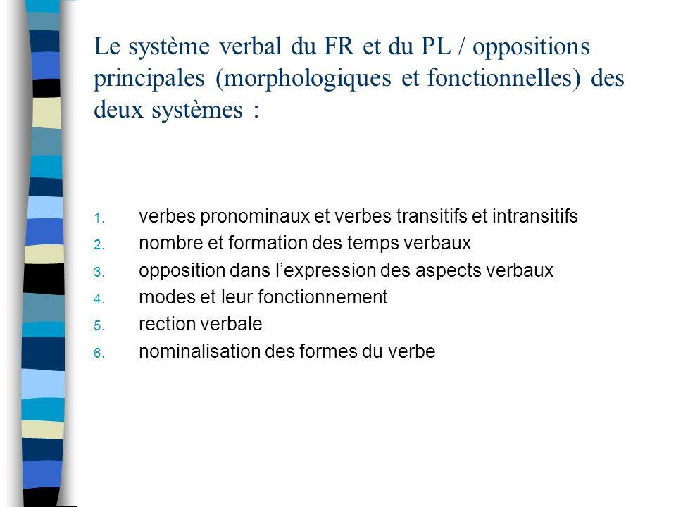 Le système verbal du FR et du PL / oppositions principales (morphologiques et fonctionnelles) des deux systèmes : 1.