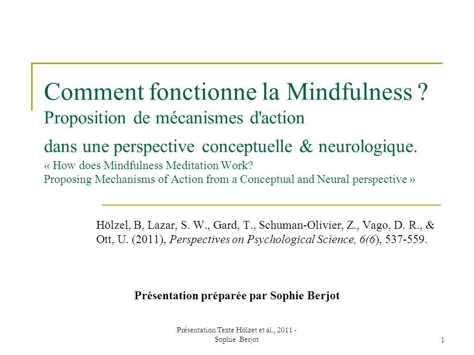 Présentation Texte Hölzet et al., 2011 - Sophie Berjot1 Comment fonctionne la Mindfulness ? Proposition de mécanismes d'action dans une perspective co