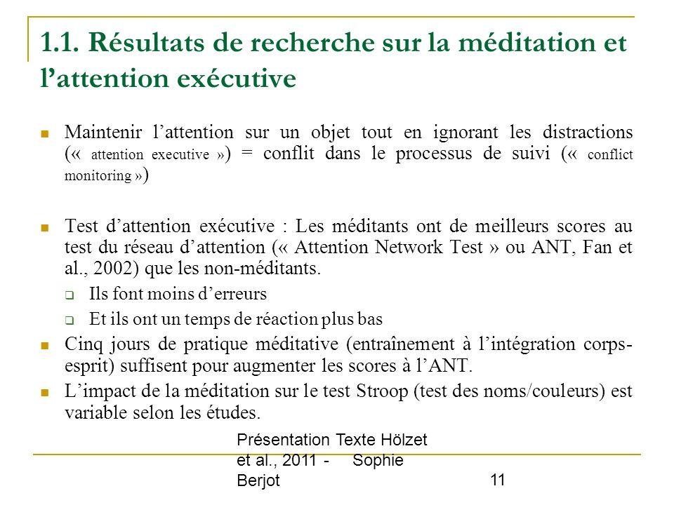 Présentation Texte Hölzet et al., 2011 - Sophie Berjot 11 1.1. Résultats de recherche sur la méditation et lattention exécutive Maintenir lattention s