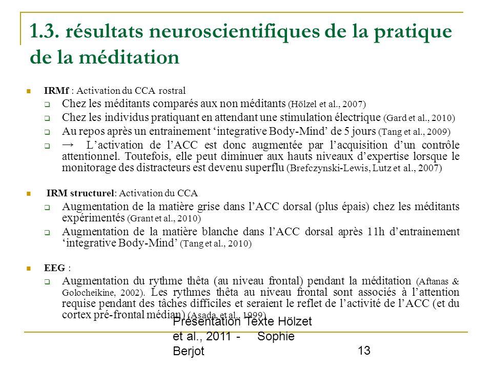 Présentation Texte Hölzet et al., 2011 - Sophie Berjot 13 1.3. résultats neuroscientifiques de la pratique de la méditation IRMf : Activation du CCA r