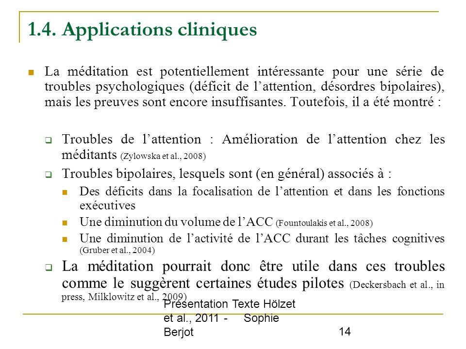 Présentation Texte Hölzet et al., 2011 - Sophie Berjot 14 1.4. Applications cliniques La méditation est potentiellement intéressante pour une série de