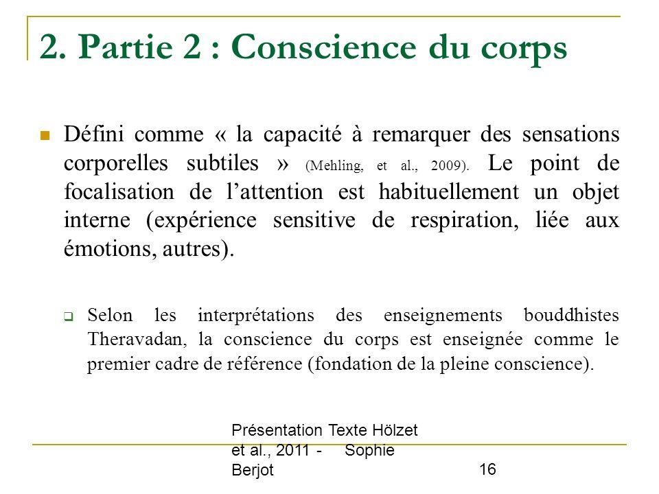 Présentation Texte Hölzet et al., 2011 - Sophie Berjot 16 2. Partie 2 : Conscience du corps Défini comme « la capacité à remarquer des sensations corp