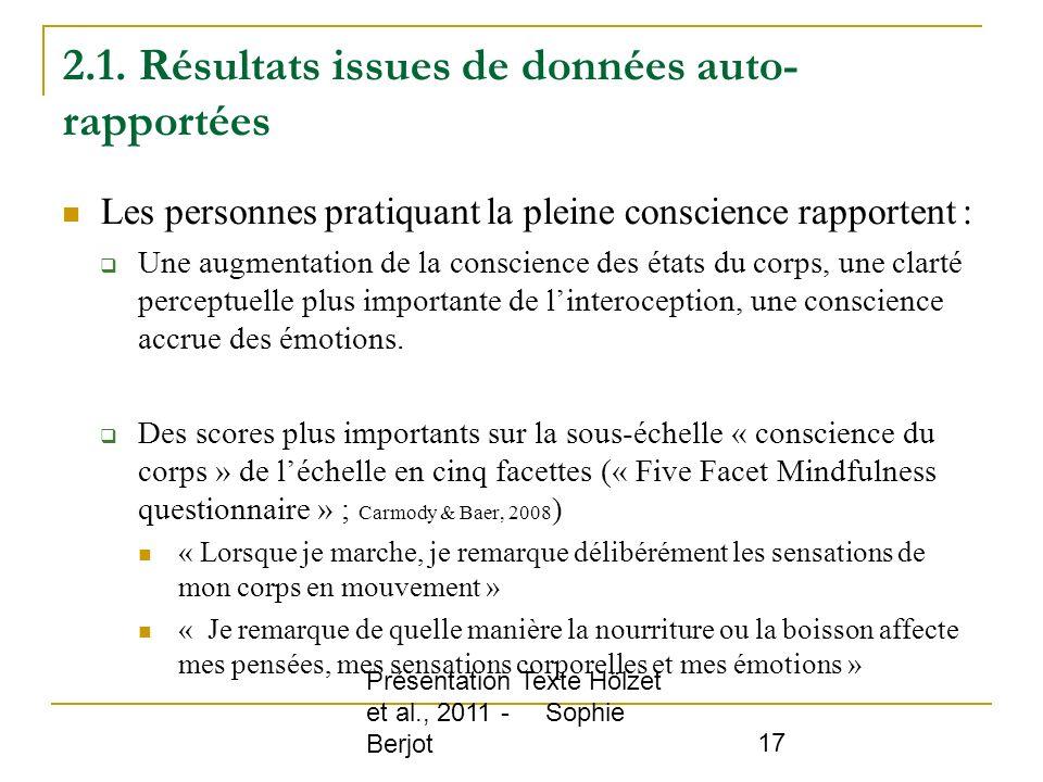 Présentation Texte Hölzet et al., 2011 - Sophie Berjot 17 2.1. Résultats issues de données auto- rapportées Les personnes pratiquant la pleine conscie