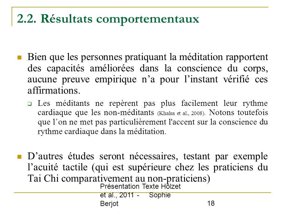 Présentation Texte Hölzet et al., 2011 - Sophie Berjot 18 2.2. Résultats comportementaux Bien que les personnes pratiquant la méditation rapportent de