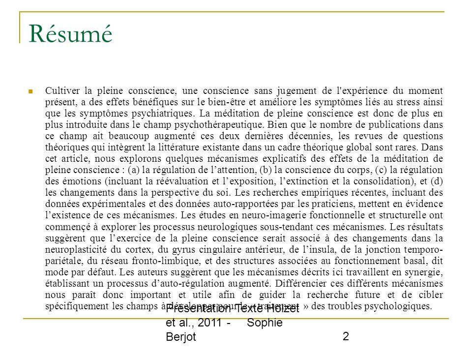 Présentation Texte Hölzet et al., 2011 - Sophie Berjot 2 Résumé Cultiver la pleine conscience, une conscience sans jugement de l'expérience du moment