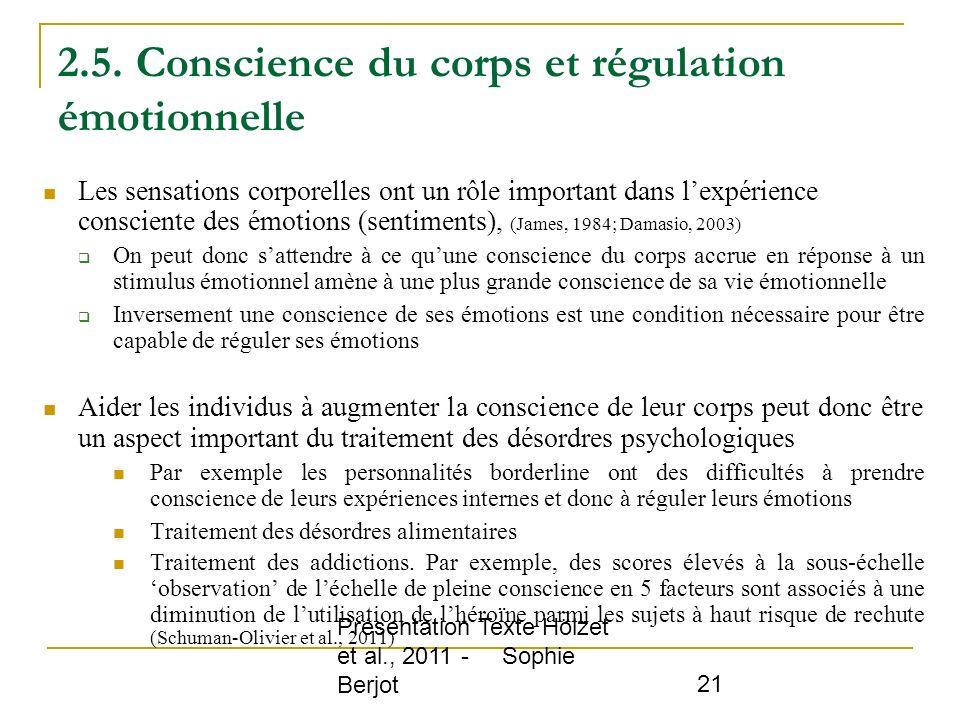 Présentation Texte Hölzet et al., 2011 - Sophie Berjot 21 2.5. Conscience du corps et régulation émotionnelle Les sensations corporelles ont un rôle i