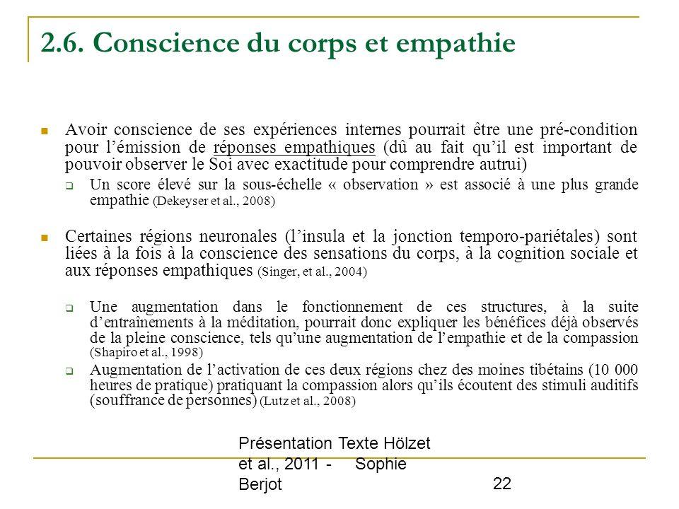 Présentation Texte Hölzet et al., 2011 - Sophie Berjot 22 2.6. Conscience du corps et empathie Avoir conscience de ses expériences internes pourrait ê