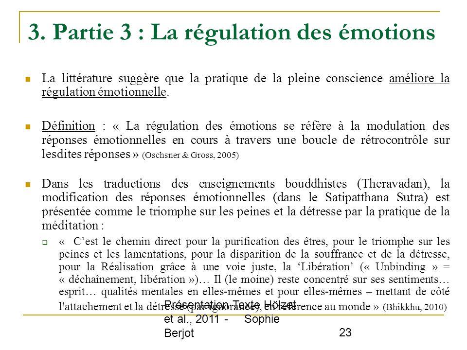 Présentation Texte Hölzet et al., 2011 - Sophie Berjot 23 3. Partie 3 : La régulation des émotions La littérature suggère que la pratique de la pleine