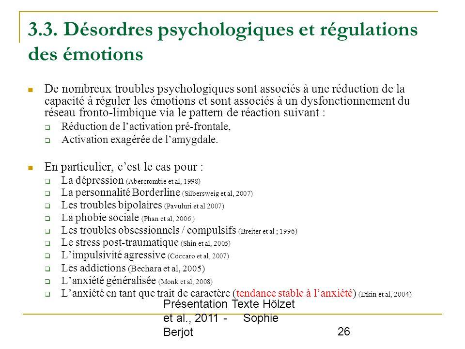Présentation Texte Hölzet et al., 2011 - Sophie Berjot 26 3.3. Désordres psychologiques et régulations des émotions De nombreux troubles psychologique