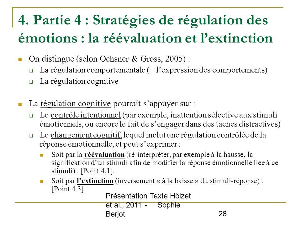 Présentation Texte Hölzet et al., 2011 - Sophie Berjot 28 4. Partie 4 : Stratégies de régulation des émotions : la réévaluation et lextinction On dist