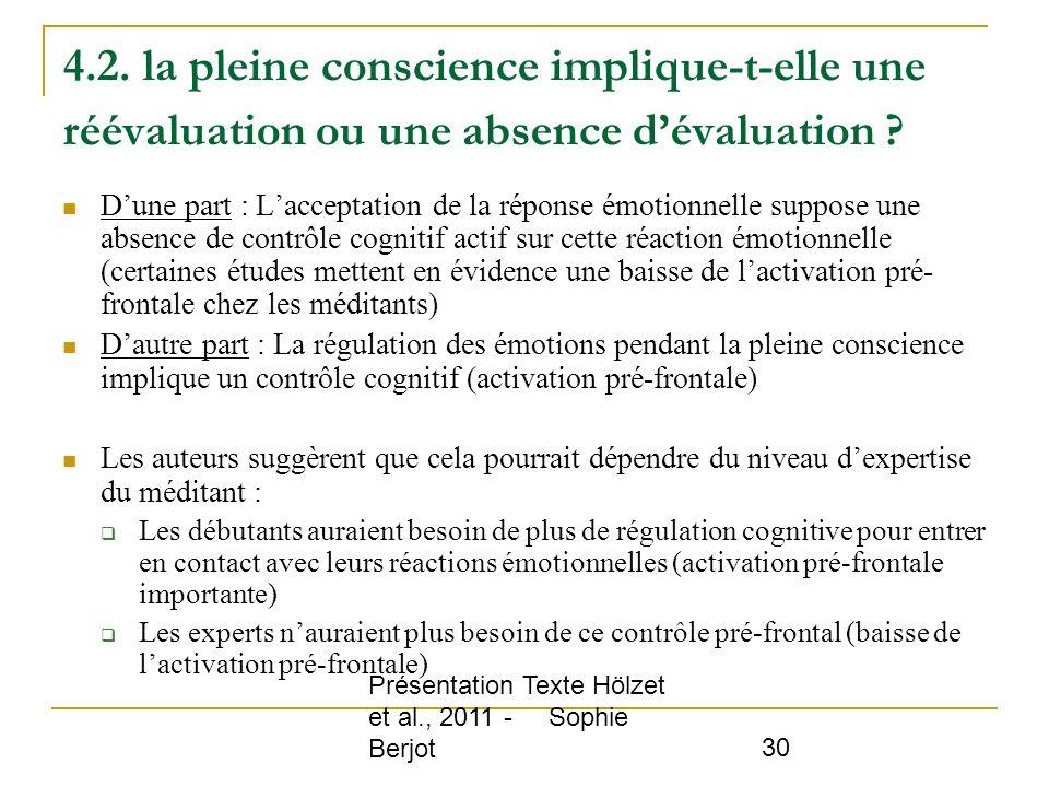 Présentation Texte Hölzet et al., 2011 - Sophie Berjot 30 4.2. la pleine conscience implique-t-elle une réévaluation ou une absence dévaluation ? Dune