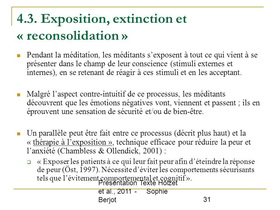 Présentation Texte Hölzet et al., 2011 - Sophie Berjot 31 4.3. Exposition, extinction et « reconsolidation » Pendant la méditation, les méditants sexp