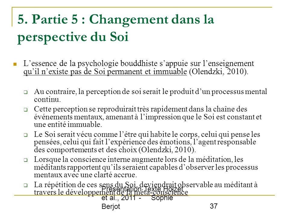 Présentation Texte Hölzet et al., 2011 - Sophie Berjot 37 5. Partie 5 : Changement dans la perspective du Soi Lessence de la psychologie bouddhiste sa