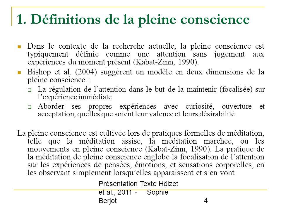 Présentation Texte Hölzet et al., 2011 - Sophie Berjot 4 1. Définitions de la pleine conscience Dans le contexte de la recherche actuelle, la pleine c