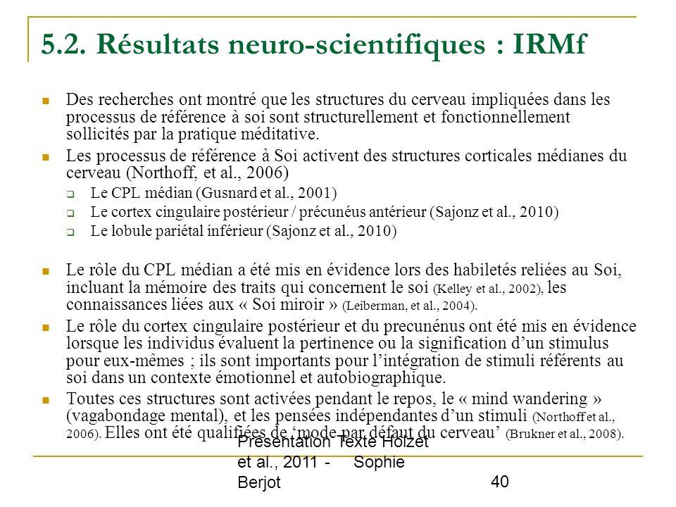 Présentation Texte Hölzet et al., 2011 - Sophie Berjot 40 5.2. Résultats neuro-scientifiques : IRMf Des recherches ont montré que les structures du ce