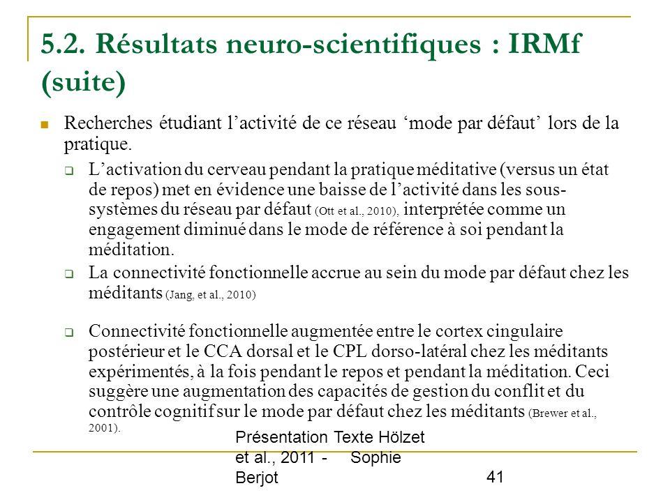 Présentation Texte Hölzet et al., 2011 - Sophie Berjot 41 5.2. Résultats neuro-scientifiques : IRMf (suite) Recherches étudiant lactivité de ce réseau