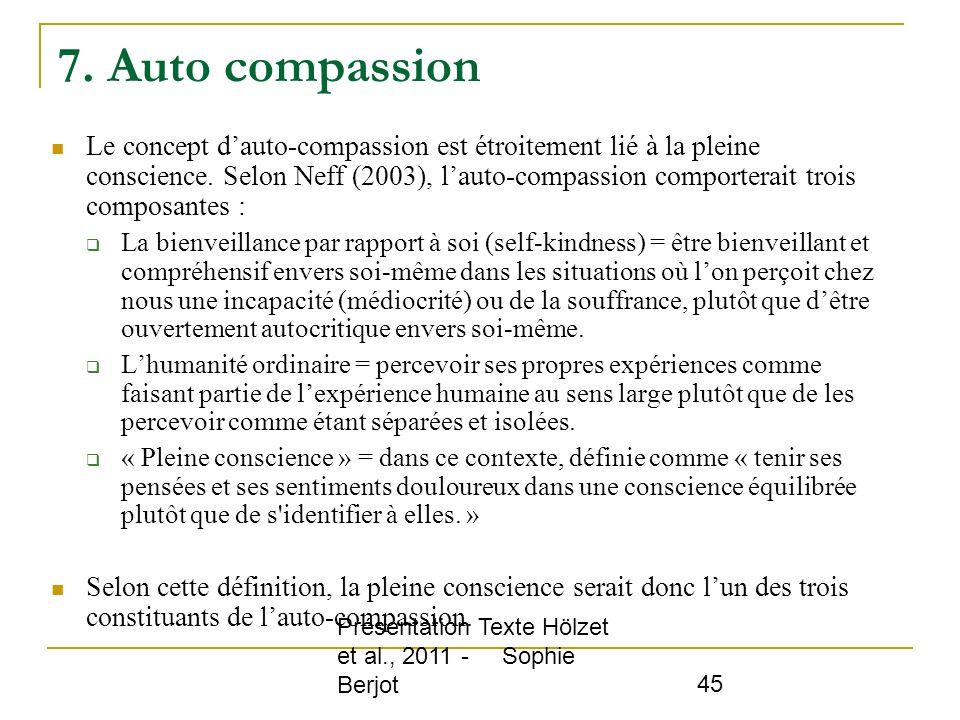 Présentation Texte Hölzet et al., 2011 - Sophie Berjot 45 7. Auto compassion Le concept dauto-compassion est étroitement lié à la pleine conscience. S