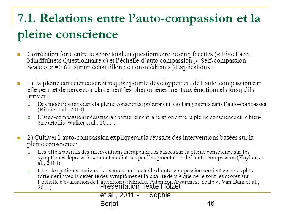 Présentation Texte Hölzet et al., 2011 - Sophie Berjot 46 7.1. Relations entre lauto-compassion et la pleine conscience Corrélation forte entre le sco