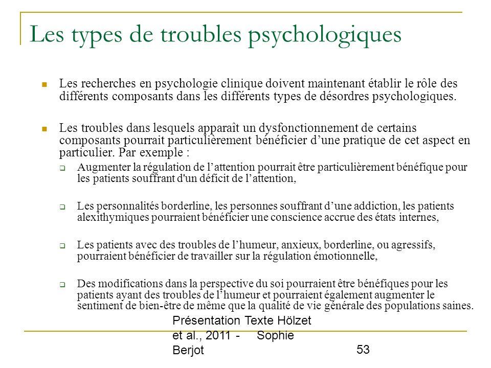 Présentation Texte Hölzet et al., 2011 - Sophie Berjot 53 Les types de troubles psychologiques Les recherches en psychologie clinique doivent maintena