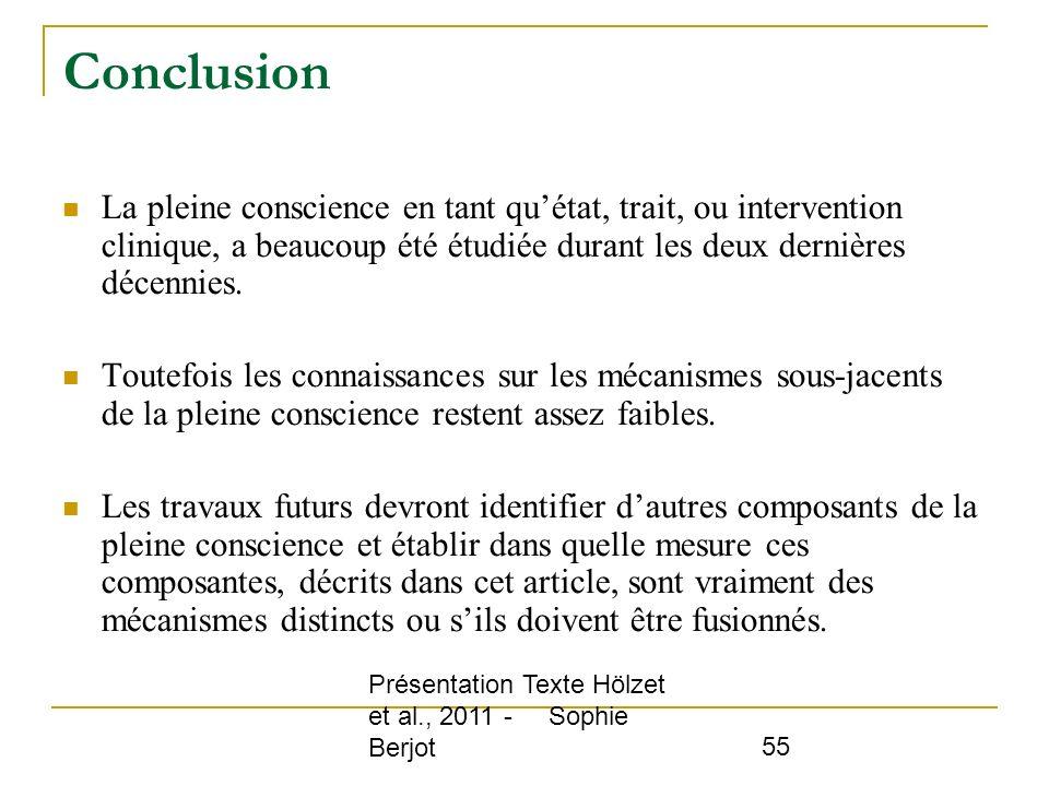 Présentation Texte Hölzet et al., 2011 - Sophie Berjot 55 Conclusion La pleine conscience en tant quétat, trait, ou intervention clinique, a beaucoup