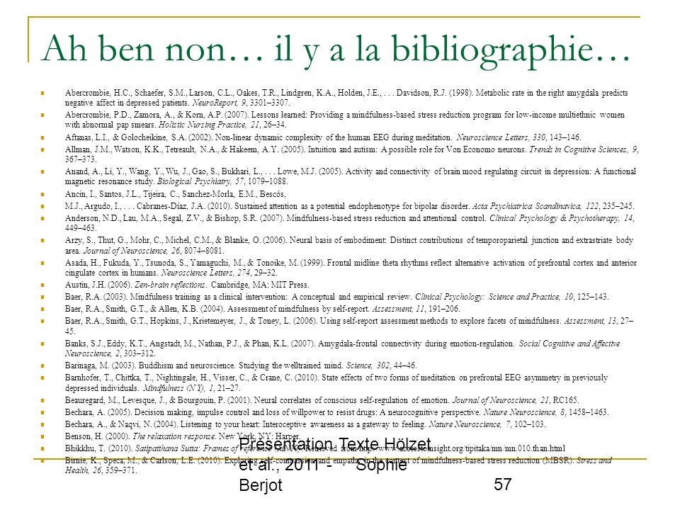 Présentation Texte Hölzet et al., 2011 - Sophie Berjot 57 Ah ben non… il y a la bibliographie… Abercrombie, H.C., Schaefer, S.M., Larson, C.L., Oakes,
