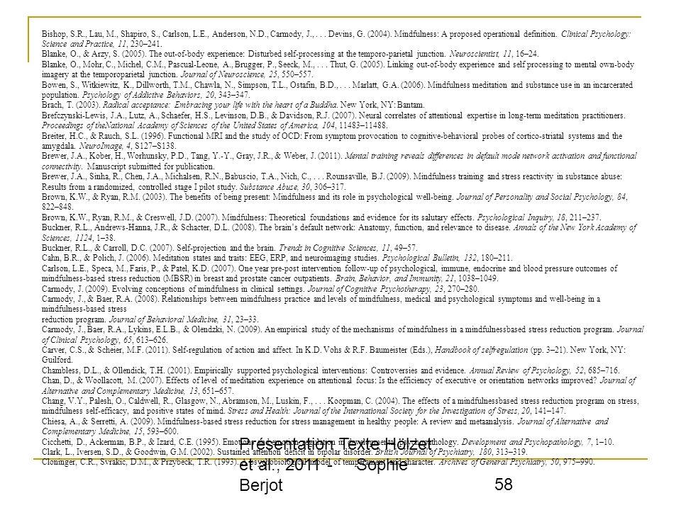 Présentation Texte Hölzet et al., 2011 - Sophie Berjot 58 Bishop, S.R., Lau, M., Shapiro, S., Carlson, L.E., Anderson, N.D., Carmody, J.,... Devins, G