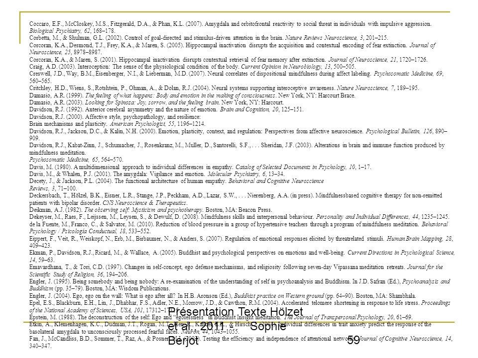 Présentation Texte Hölzet et al., 2011 - Sophie Berjot 59 Coccaro, E.F., McCloskey, M.S., Fitzgerald, D.A., & Phan, K.L. (2007). Amygdala and orbitofr