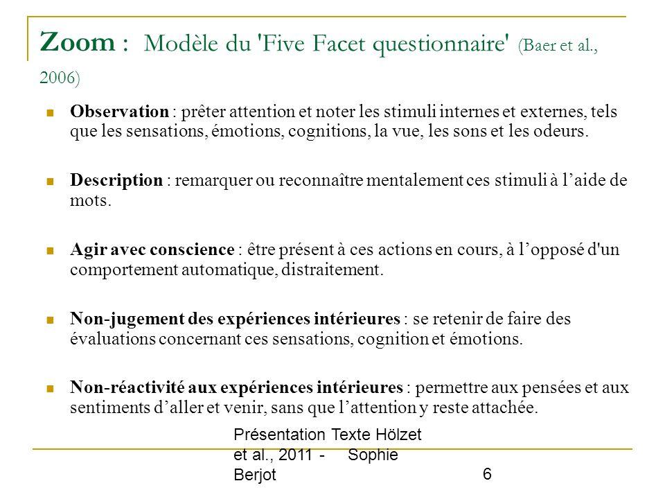 Présentation Texte Hölzet et al., 2011 - Sophie Berjot 6 Zoom : Modèle du 'Five Facet questionnaire' (Baer et al., 2006) Observation : prêter attentio