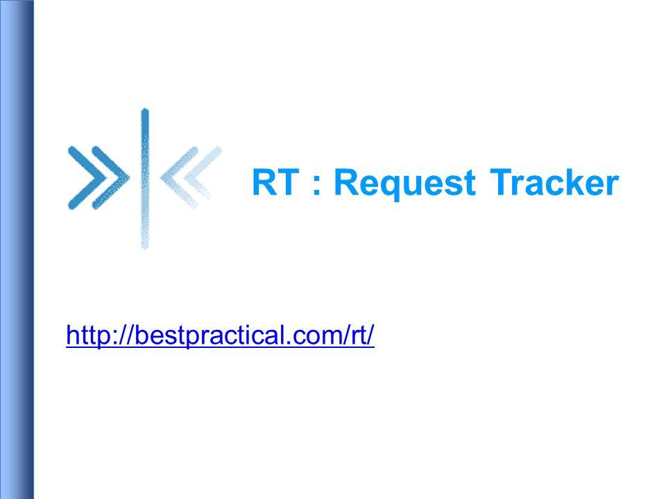 Deux options – Hôte virtuel http://rt.host.fqdn – Sous-répertoire http://host.fqdn/rt/ Utilisateur racine ( root ) – Modifiez le mot de passe par défaut lors de louverture de session initiale – Affectez ladresse email complète du compte root root@host.fqdn – Affectez tous les droits dutilisateur : Global -> User Rights Configuration de serveur Web