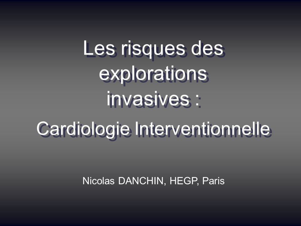 Les explorations invasives Explorations à visée diagnostique : cathéterismes, coronarographies, artériographies Explorations à visée thérapeutique : – angioplasties (dilatations) – rythmologie interventionnelle