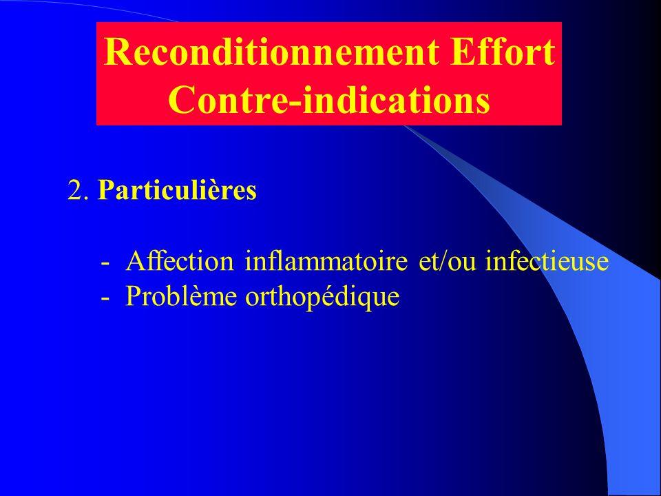 2. Particulières -Affection inflammatoire et/ou infectieuse -Problème orthopédique Reconditionnement Effort Contre-indications