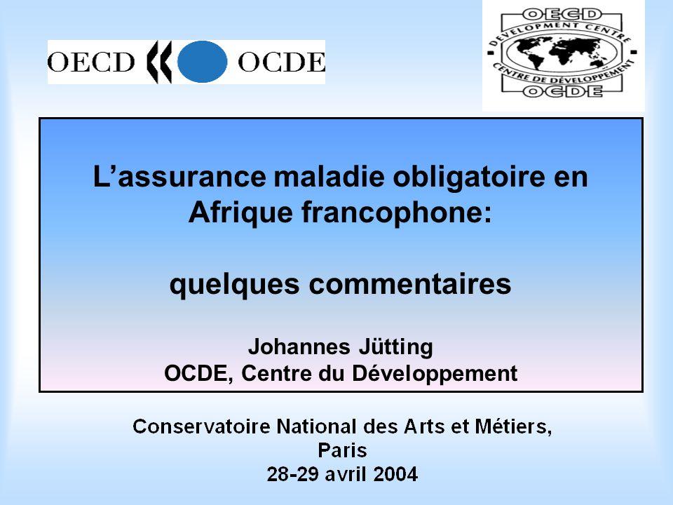 Lassurance maladie obligatoire en Afrique francophone: quelques commentaires Johannes Jütting OCDE, Centre du Développement