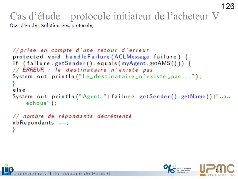 126 Cas détude – protocole initiateur de lacheteur V (Cas détude - Solution avec protocole)