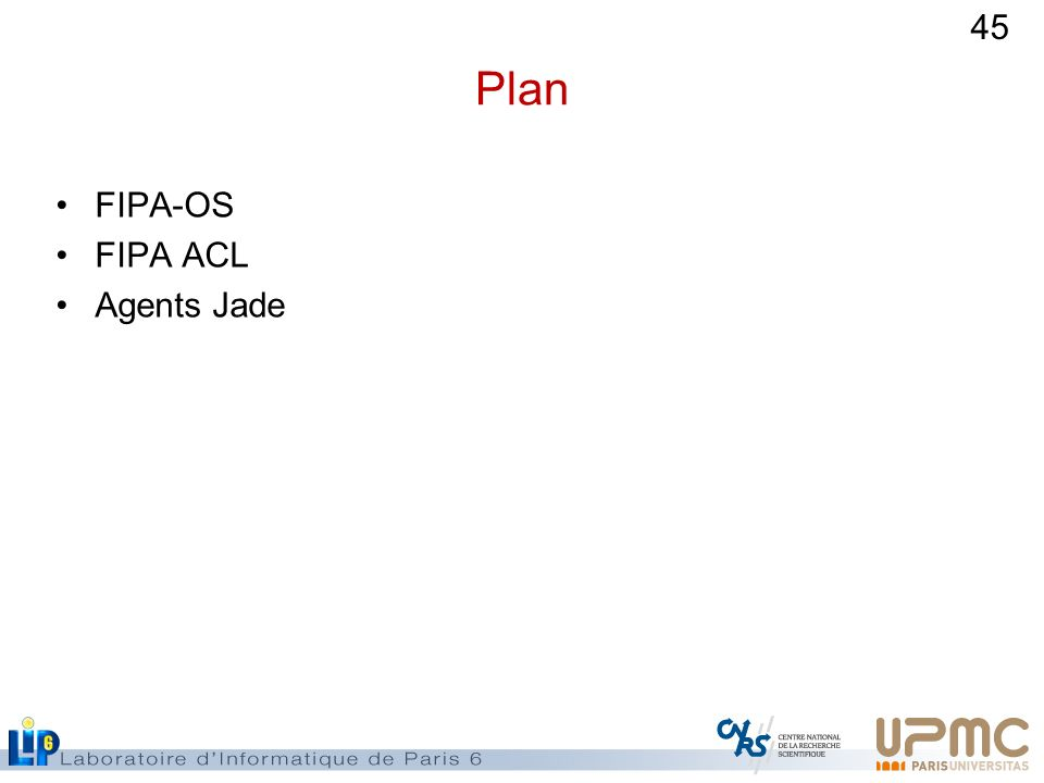 45 Plan FIPA-OS FIPA ACL Agents Jade