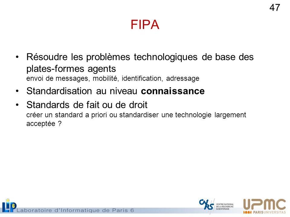 47 FIPA Résoudre les problèmes technologiques de base des plates-formes agents envoi de messages, mobilité, identification, adressage Standardisation